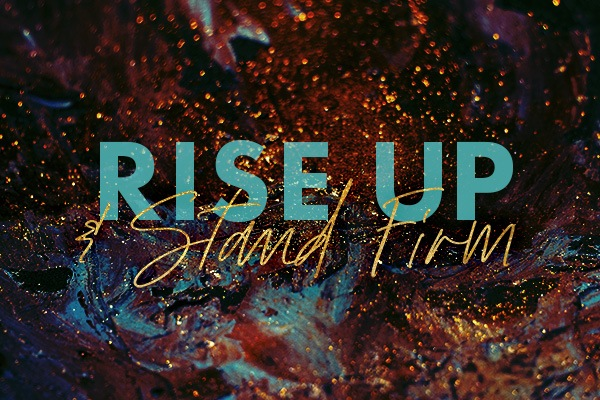 Rise Up and Stand Firm